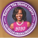 D2020  16A  - Restore The Obama Legacy Michelle Obama 2020 President  Campaign Button
