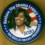D2020  17A  - Restore The Obama Legacy Michelle Obama 2020 President  Campaign Button