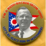 Bush 1G - I'm A Bush Backer From Ohio Let's Re-Elect Him In November! Campaign Button