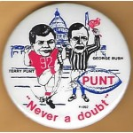 Bush 1Q - Terry Punt George Bush Punt Never a doubt Campaign Button