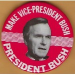 Bush 2P - Make Vice - President Bush  President Bush Campaign Button