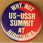 Cause 33B - Why Not US-USSR Summit At Hiroshima Cause Button