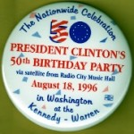 Clinton 22F - President Clinton's 50th Birthday Party Campaign Button