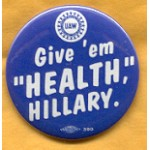 "Hillary 77A  - UAW Give 'em ""Health,"" Hillary Campaign Button"