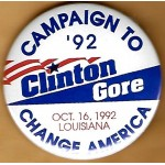 Clinton 97F - Campaign To Change America '92 Clinton Gore Oct. 16, 1992 Louisiana Campaign Button