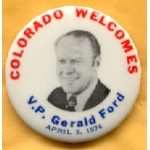Ford 18A - Colorado Welcomes V.P. Gerald Ford April 5, 1974 Campaign Button