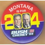 G. W. Bush 46B - Montana Is For Bush Cheney '04  Campaign Button