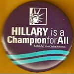 Hillary  42A - Hillary is a Champion fo All NARAL Pro-Choice America Campaign Button