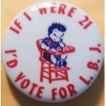 LBJ 11G - If I Were 21 I'd Vote  For L.B.J. Campaign Button