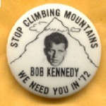 Kennedy RFK 31F - Stop Climbing Mountains Bob Kennedy We Need You in '72 Campaign Button