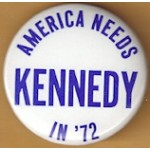 Kennedy EMK 11J - America Needs Kennedy In '72 Campaign Button