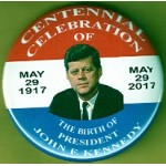Kennedy JFK 30N - Centennial Celebration May 29, 1917 -May 29, 2017 The Birth Of President John F. Kennedy  Campaign Button