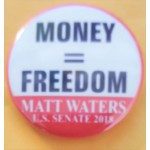 VA 1C - Money = Freedom Matt Waters U.S. Senate 2018 Campaign Button