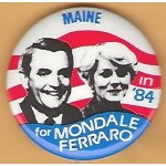 Mondale 11F - Maine in '84 for Mondale Ferraro Campaign Button