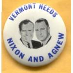 Nixon 66A - Vermont Needs Nixon And Agnew Campaign Button