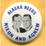 Nixon 73A - Alaska  Needs Nixon And Agnew Campaign Button