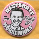 Obama 45B - Desperate Housewives For Obama 2008 Campaign Button