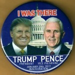 Trump 5L - I WAS THERE  Trump President Pence Vice President January 20th, 2017  Campaign Button