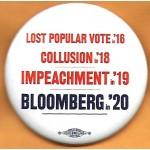 Bloomberg 5C  - Lost Popular Vote in '16 Collusion in '18 Impeachment in '19  Bloomberg in '20  Campaign Button