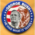 Bush 16C - He Has What It Takes  George Bush  Campaign Button