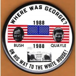 Bush 4J - Where Was George? Bush Quayle 1988 On His Way To The White House! Campaign Button