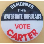 Carter 7N - Remember The Watergate Burglars Vote Carter Campaign Button