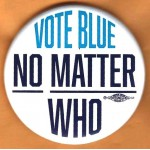 Cause 12U  - Vote Blue No Matter Who Campaign Button