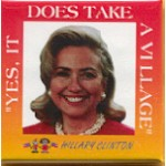 """Hillary 87A - """"Yes , It Does Take A Village"""" Hillary Clinton Campaign Button"""
