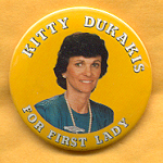 Dukakis 24A - Kitty Dukakis For First Lady Campaign Button