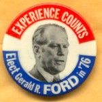 Ford 25A - Expierence Counts Elect Geral R. Ford  in '76 Campaign Button