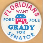 Ford 2L - Floridians Want Ford CR Dole Grady For Senator Campaign Button