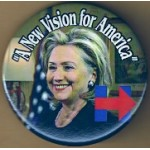 "Hillary 46E  - ""A New Vision for America"" (Hillary Clinton) Campaign Button"