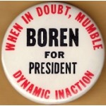 Hopeful 99K - When in Doubt , Mumble Boren For President Dynamic Inaction Campaign Button