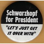 "Hopeful 99M - Schwarzhopf for President ""Let's Get It Over With"" Campaign Button"