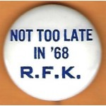 Kennedy RFK 35H - Not Too Late  In '68 R.F.K. Campaign Button
