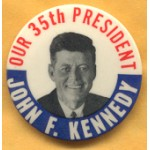 Kennedy JFK 21E - Our 35th President John F. Kennedy Campaign Button