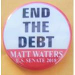VA 1B - End The Debt Matt Waters U.S. Senate 2018 Campaign Button