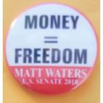 VA 1C - Money = Freedom Matt Waters U.S. Senate 2018 Campaign Button