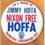 Nixon 19H - I'm A Friend Of Jimmy Hoffa Nixon Free Hoffa Teamsters Convention 1971 Campaign Button