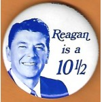 Reagan 8P - Reagan is a 10 1/2 Campaign Button