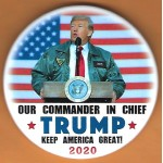 Trump 20B - Our Commander In Chief Trump Keep America Great!  2020  Campaign Button