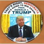 Trump 24B - That's Right , Democrats He's Going To Win Again! Pres. Donald J. Trump Campaign Button